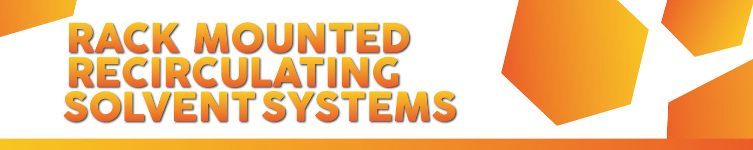 Rack Mounted Recirculating Solvent Systems