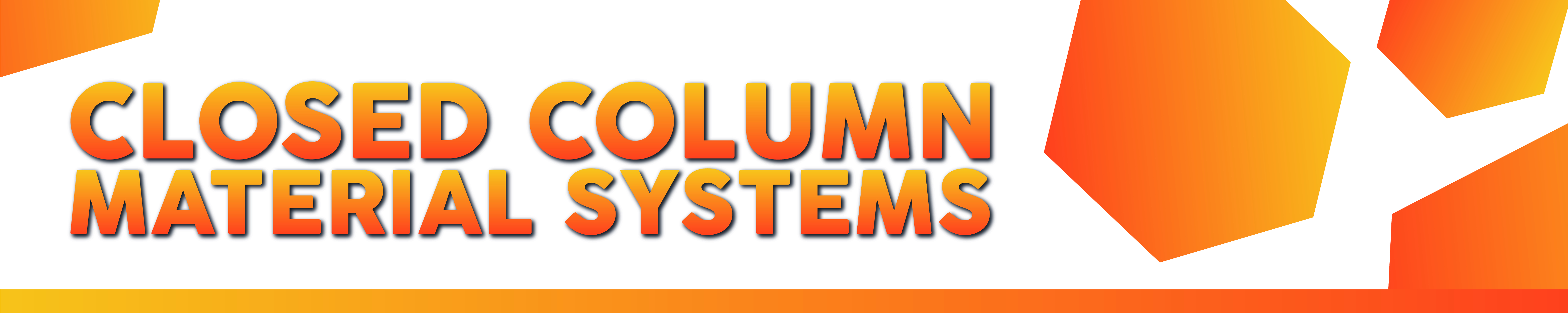 Closed Column Material Systems